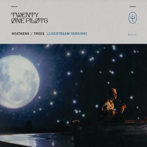 Album Heathens / Trees (Livestream Version) from Twenty One Pilots