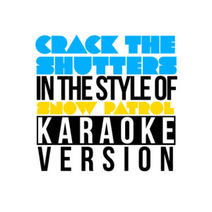 Karaoke - Ameritz的專輯Crack the Shutters (In the Style of Snow Patrol) [Karaoke Version] - Single