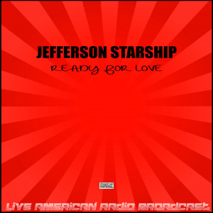 Album Ready For Love (Live) from Jefferson Starship