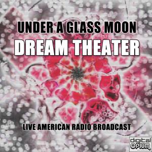 Under A Glass Moon (Live) dari Dream Theater
