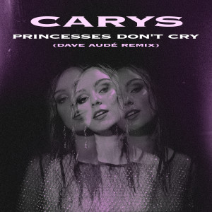 Listen to Princesses Don't Cry (Dave Audé Remix) song with lyrics from Carys