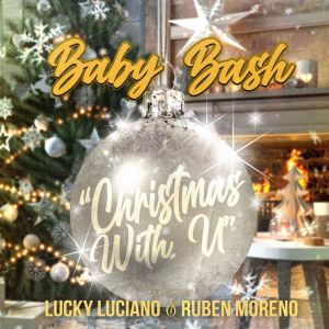 Album Christmas With U (feat. Lucky Luciano & Ruben Moreno) from Baby Bash