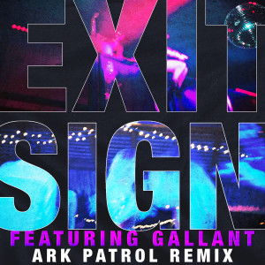 Album Exit Sign (feat. Gallant) [Ark Patrol Remix] from Gallant