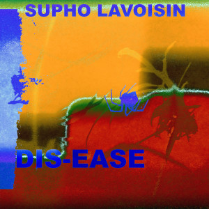 Album Dis-Ease (Explicit) from Supho LaVoisin