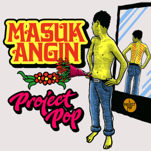 Masuk Angin dari Project Pop