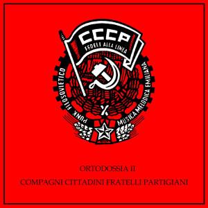 Ortodossia II/Compagni, Cittadini, Fratelli, Partigiani 2008 CCCP  Fedeli Alla Linea