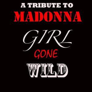 Tribute To Madonna (Girl Gone Wild As Made Famous By Madonna)