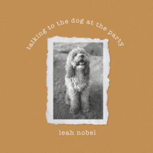 Talking to the Dog at the Party dari Leah Nobel