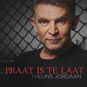 Album Praat is te laat from Theuns Jordaan