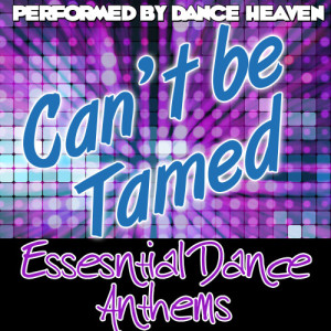 Album Can't Be Tamed: Essential Dance Anthems from Dance Heaven