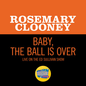 Album Baby, The Ball Is Over (Live On The Ed Sullivan Show, February 6, 1966) from Rosemary Clooney