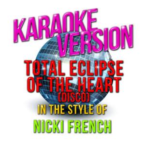 Karaoke - Ameritz的專輯Total Eclipse of the Heart (Disco) [In the Style of Nicki French] [Karaoke Version] - Single