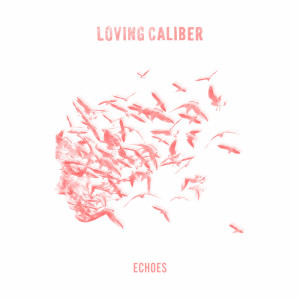 Listen to Echoes Through My Mind song with lyrics from Loving Caliber