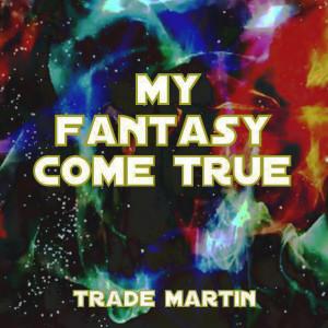 Album My Fantasy Come True from Trade Martin