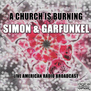 Album A Church Is Burning (Live) from Simon & Garfunkel
