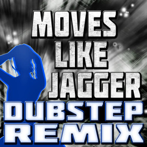 Album Moves Like Jagger (Dubstep Remix) from The Jaggerz
