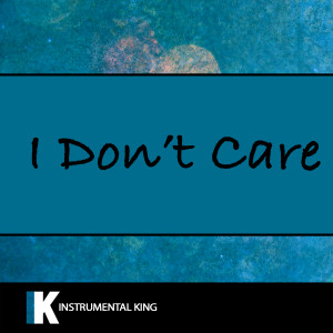 Instrumental King的專輯I Don't Care (In the Style of Ed Sheeran & Justin Bieber) [Karaoke Version]