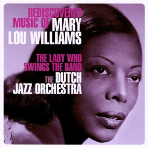 The Dutch Jazz Orchestra的專輯The Lady Who Swings The Band - Rediscovered Music Of Mary Lou Williams