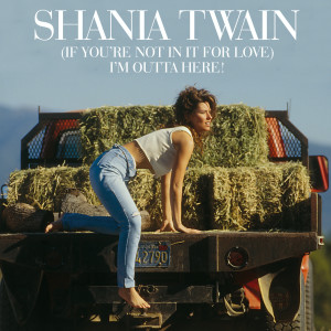 Album (If You're Not In It For Love) I'm Outta Here! from Shania Twain