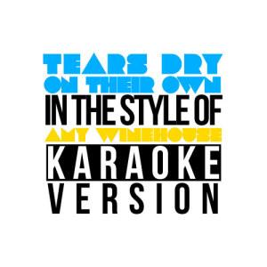 Karaoke - Ameritz的專輯Tears Dry on Their Own (In the Style of Amy Winehouse) [Karaoke Version] - Single