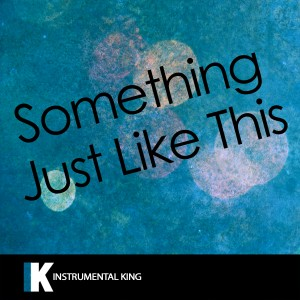 Instrumental King的專輯Something Just Like This (In the Style of The Chainsmokers & Coldplay) [Karaoke Version]