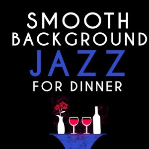 Album Smooth Background Jazz for Dinner from Dining With Jazz