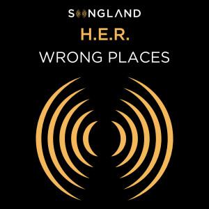 อัลบัม Wrong Places (from Songland) ศิลปิน H.E.R.