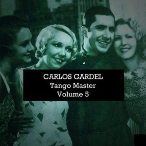 Carlos Gardel的專輯Carlos Gardel: Tango Master, Vol. 5
