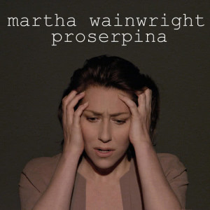 Album Proserpina from Martha Wainwright