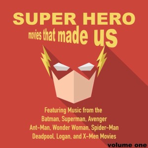 Album Superhero Movies That Made Us, Volume 1 from Movie Sounds Unlimited