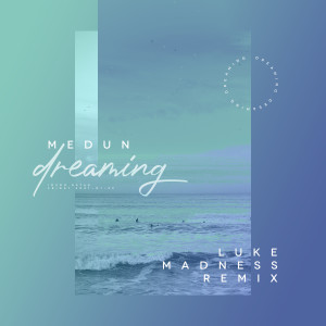 Album Dreaming (Luke Madness Remix) from Medun