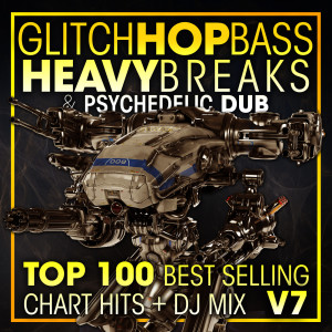 Album Glitch Hop, Bass Heavy Breaks & Psychedelic Dub Top 100 Best Selling Chart Hits + DJ Mix V7 (Explicit) from Dubstep