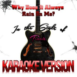 Karaoke - Ameritz的專輯Why Does It Always Rain on Me? (In the Style of Travis) [Karaoke Version] - Single