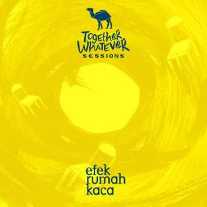 Together Whatever Sessions Present Efek Rumah Kaca 10th Year Album Anniversary (Live) dari efek rumah kaca