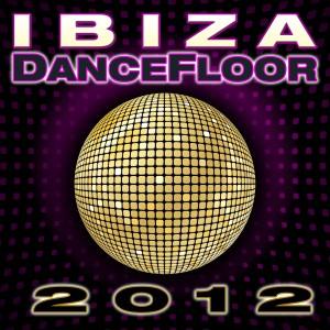 Dance DJ & Company的專輯Ibiza Dance Floor 2012