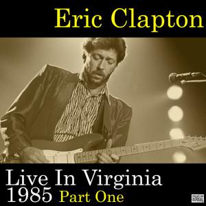 Live In Virginia 1985 Part One dari Eric Clapton