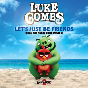 Album Let's Just Be Friends (From The Angry Birds Movie 2) from Luke Combs