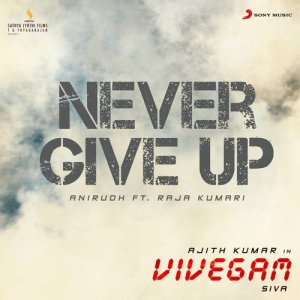 """Listen to Never Give Up (From """"Vivegam"""") song with lyrics from Anirudh Ravichander"""