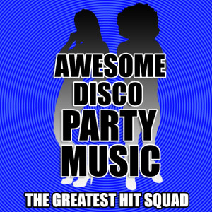 The Greatest Hit Squad的專輯Awesome Disco Party Music