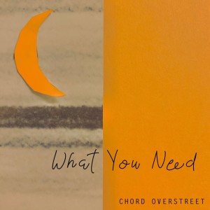 Album What You Need from Chord Overstreet