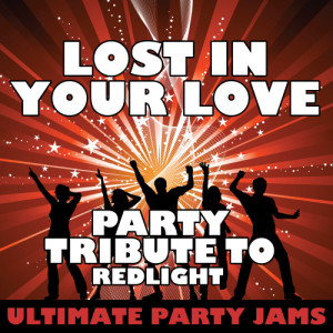 Ultimate Party Jams的專輯Lost in Your Love (Party Tribute to Redlight) - Single