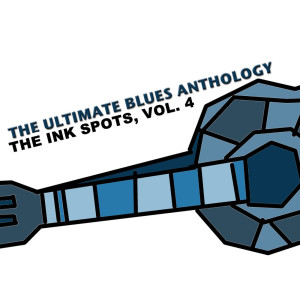 The Ultimate Blues Anthology: The Ink Spots, Vol. 4