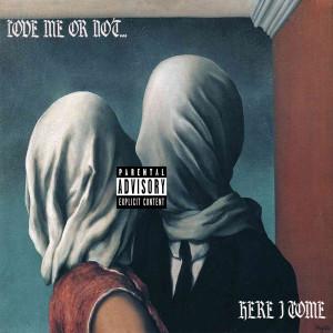 Love Me or Not Here I Come (Explicit) dari /rif