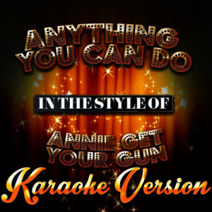 Karaoke - Ameritz的專輯Anything You Can Do (In the Style of Annie Get Your Gun) [Karaoke Version] - Single