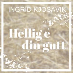 Ingrid Kjosavik的專輯Hellig Er Din Gutt