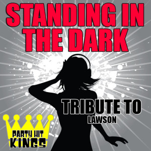 Party Hit Kings的專輯Standing in the Dark (Tribute to Lawson)
