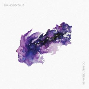 Listen to Cosmic Dreamer song with lyrics from Diamond Thug
