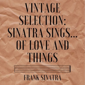 Frank Sinatra的專輯Vintage Selection: Sinatra Sings...of Love and Things (2021 Remastered)