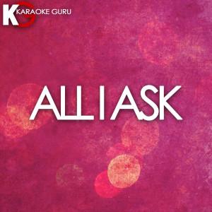 Karaoke Guru的專輯All I Ask (Originally Performed by Adele) [Karaoke Version]