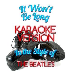 Karaoke - Ameritz的專輯It Won't Be Long (In the Style of the Beatles) [Karaoke Version] - Single